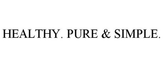 mark for HEALTHY. PURE & SIMPLE., trademark #78731902