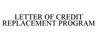 mark for LETTER OF CREDIT REPLACEMENT PROGRAM, trademark #78732696
