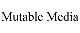 mark for MUTABLE MEDIA, trademark #78732765