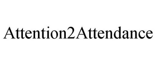 mark for ATTENTION2ATTENDANCE, trademark #78732914