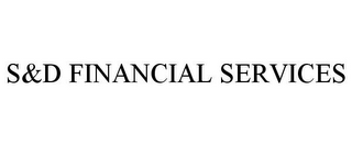 mark for S&D FINANCIAL SERVICES, trademark #78732920