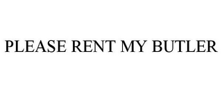 mark for PLEASE RENT MY BUTLER, trademark #78733306