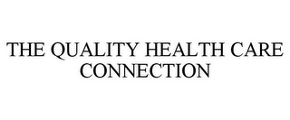 mark for THE QUALITY HEALTH CARE CONNECTION, trademark #78734338