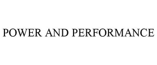 mark for POWER AND PERFORMANCE, trademark #78734419