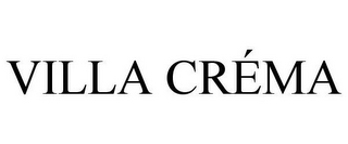 mark for VILLA CRÉMA, trademark #78735035