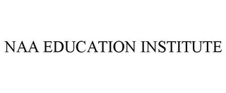 mark for NAA EDUCATION INSTITUTE, trademark #78735621