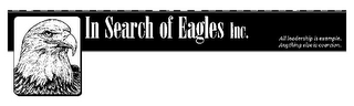 mark for IN SEARCH OF EAGLES INC. ALL LEADERSHIP IS EXAMPLE. ANYTHING ELSE IS COERCION., trademark #78735670