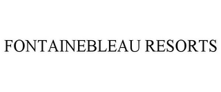 mark for FONTAINEBLEAU RESORTS, trademark #78736049