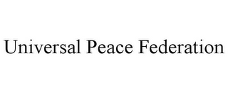 mark for UNIVERSAL PEACE FEDERATION, trademark #78737200