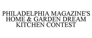 mark for PHILADELPHIA MAGAZINE'S HOME & GARDEN DREAM KITCHEN CONTEST, trademark #78737946