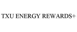 mark for TXU ENERGY REWARDS+, trademark #78738209