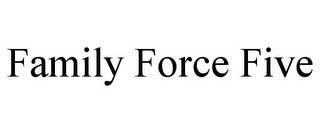 mark for FAMILY FORCE FIVE, trademark #78738748