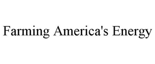 mark for FARMING AMERICA'S ENERGY, trademark #78739030