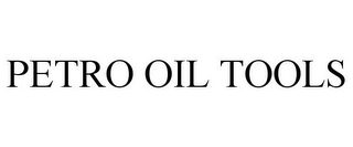mark for PETRO OIL TOOLS, trademark #78739051