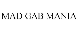mark for MAD GAB MANIA, trademark #78739465