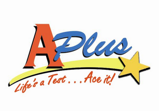 mark for APLUS LIFE'S A TEST...ACE IT!, trademark #78739658