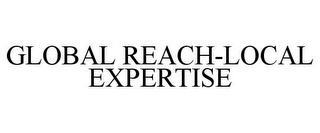 mark for GLOBAL REACH-LOCAL EXPERTISE, trademark #78740123