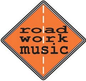 mark for ROAD WORK MUSIC, trademark #78740507