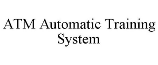 mark for ATM AUTOMATIC TRAINING SYSTEM, trademark #78740839