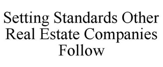 mark for SETTING STANDARDS OTHER REAL ESTATE COMPANIES FOLLOW, trademark #78741312