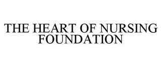 mark for THE HEART OF NURSING FOUNDATION, trademark #78741391