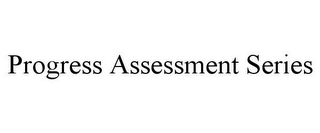 mark for PROGRESS ASSESSMENT SERIES, trademark #78741589