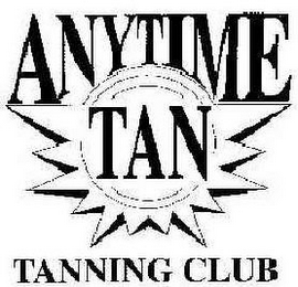 mark for ANYTIME TAN TANNING CLUB, trademark #78741613