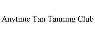 mark for ANYTIME TAN TANNING CLUB, trademark #78741624