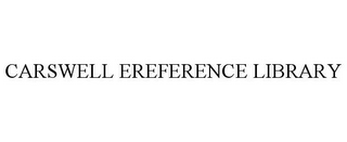 mark for CARSWELL EREFERENCE LIBRARY, trademark #78741804