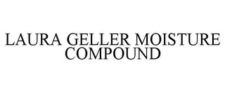 mark for LAURA GELLER MOISTURE COMPOUND, trademark #78742219