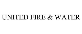 mark for UNITED FIRE & WATER, trademark #78742247