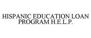 mark for HISPANIC EDUCATION LOAN PROGRAM H.E.L.P., trademark #78742645