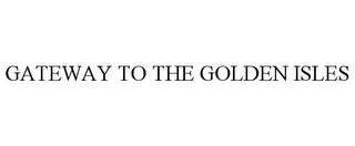 mark for GATEWAY TO THE GOLDEN ISLES, trademark #78742793