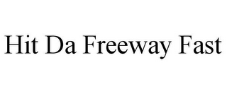 mark for HIT DA FREEWAY FAST, trademark #78743147
