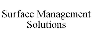 mark for SURFACE MANAGEMENT SOLUTIONS, trademark #78743754