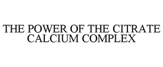mark for THE POWER OF THE CITRATE CALCIUM COMPLEX, trademark #78743929