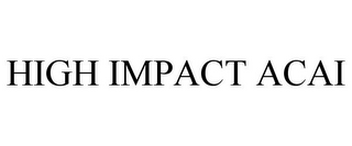 mark for HIGH IMPACT ACAI, trademark #78744604