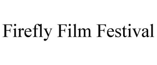 mark for FIREFLY FILM FESTIVAL, trademark #78744665
