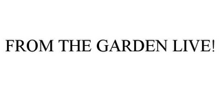 mark for FROM THE GARDEN LIVE!, trademark #78745096