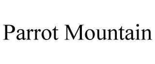 mark for PARROT MOUNTAIN, trademark #78745129