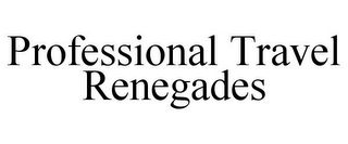 mark for PROFESSIONAL TRAVEL RENEGADES, trademark #78745311
