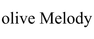 mark for OLIVE MELODY, trademark #78745618