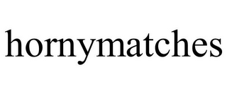 mark for HORNYMATCHES, trademark #78747264