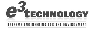 mark for E3 TECHNOLOGY EXTREME ENGINEERING FOR THE ENVIRONMENT, trademark #78748743