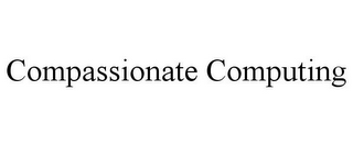 mark for COMPASSIONATE COMPUTING, trademark #78748844