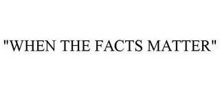 "mark for ""WHEN THE FACTS MATTER"", trademark #78749143"