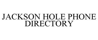 mark for JACKSON HOLE PHONE DIRECTORY, trademark #78749412