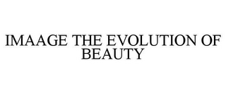 mark for IMAAGE THE EVOLUTION OF BEAUTY, trademark #78749588