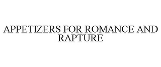 mark for APPETIZERS FOR ROMANCE AND RAPTURE, trademark #78749662