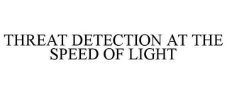 mark for THREAT DETECTION AT THE SPEED OF LIGHT, trademark #78750472